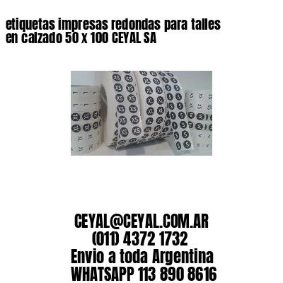 etiquetas impresas redondas para talles en calzado 50 x 100 CEYAL SA