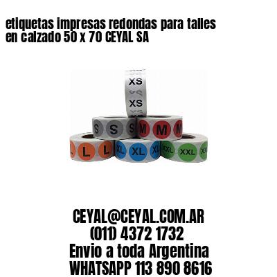 etiquetas impresas redondas para talles en calzado 50 x 70 CEYAL SA