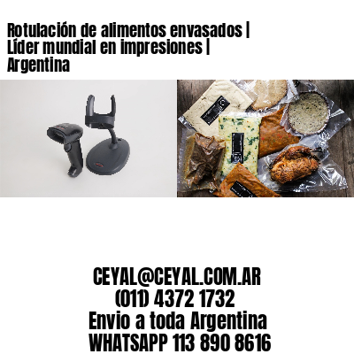 Rotulación de alimentos envasados | Líder mundial en impresiones | Argentina