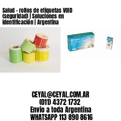 Salud - rollos de etiquetas VOID (seguridad) | Soluciones en identificación | Argentina