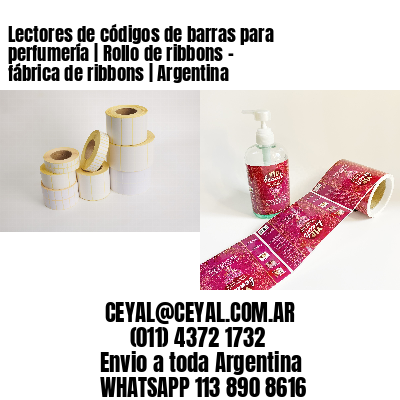 Lectores de códigos de barras para perfumería | Rollo de ribbons - fábrica de ribbons | Argentina